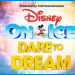 Disney On Ice - Dare to Dream - CANCELLED